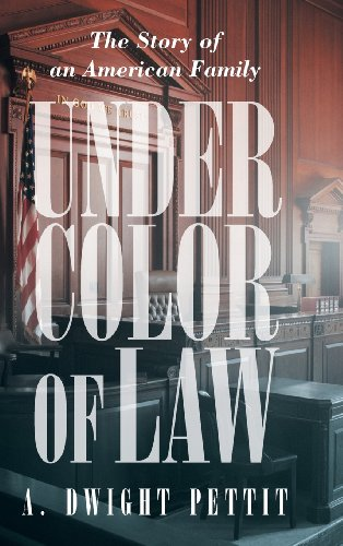 Under Color of Law: Pettit, A. Dwight