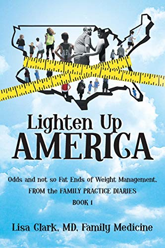 Lighten Up America: Odds and Not So Fat Ends of Weight Management (1462057179) by Clark, Lisa