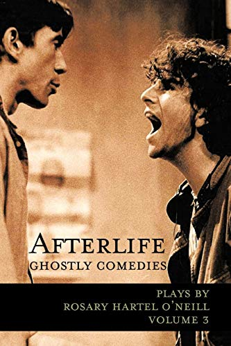 Afterlife -- Ghostly Comedies: Rosary Hartel O'Neill