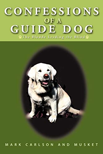 9781462058112: Confessions of a Guide Dog: The Blonde Leading the Blind