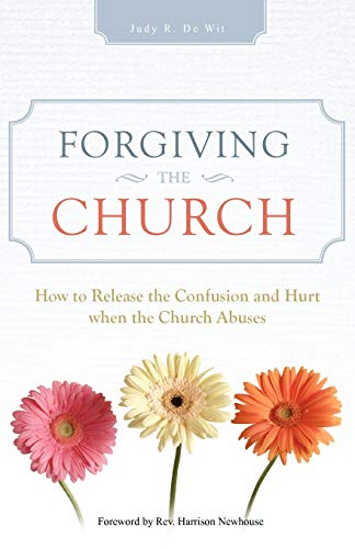 9781462059065: Forgiving The Church: How to Release the Confusion and Hurt when the Church Abuses