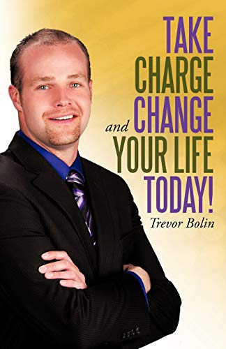 9781462059690: Take Charge And Change Your Life Today!