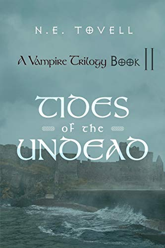 A Vampire Trilogy: Tides Of The Undead: Book II: N. E. Tovell