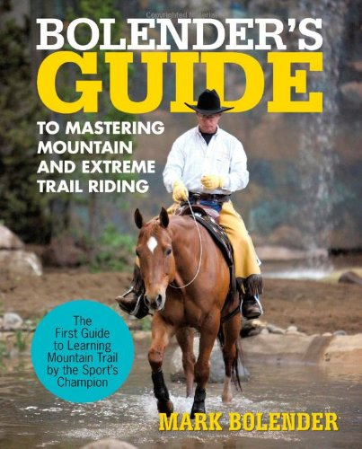 9781462060733: Bolender's Guide to Mastering Mountain and Extreme Trail Riding