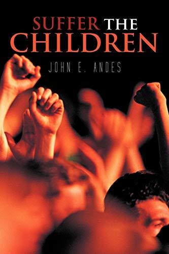 Suffer The Children: John E. Andes