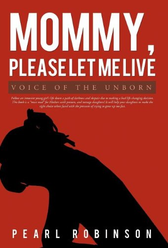 9781462063734: Mommy, Please Let Me Live: Voice of the Unborn