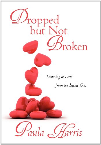 Dropped But Not Broken: Learning to Love from the Inside Out: Harris, Paula