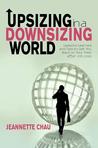 9781462064243: Upsizing In A Downsizing World: Lessons Learned and Tips to Get You Back on Your Feet after Job Loss