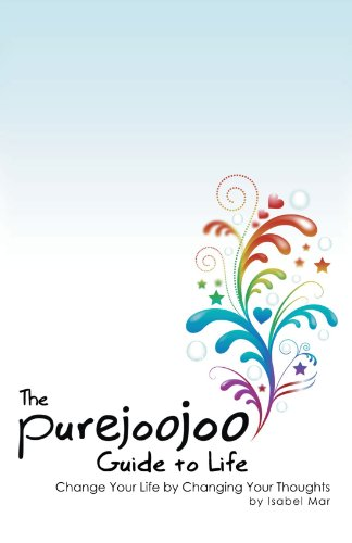 9781462066629: The Purejoojoo Guide to Life: Change Your Life by Changing Your Thoughts