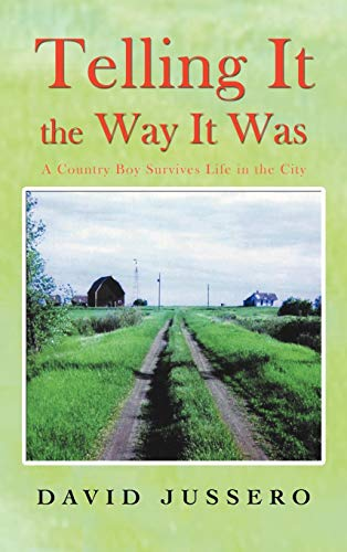 Telling It the Way It Was: A Country Boy Survives Life in the City: David Jussero