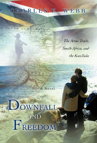9781462068166: Downfall and Freedom: A Novel about the Arms Trade, South Africa, and the Kwazulu