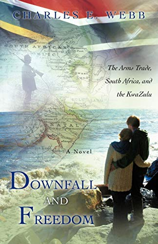 9781462068173: Downfall And Freedom: A Novel about the Arms Trade, South Africa, and the KwaZulu