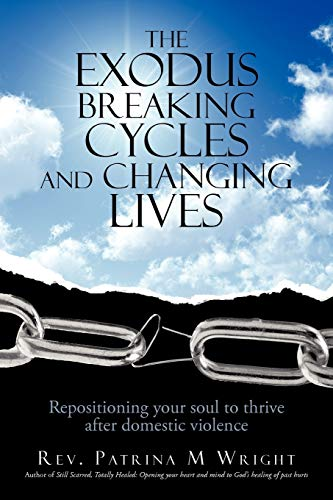 9781462068470: The Exodus Breaking Cycles and Changing Lives: Repositioning Your Soul to Thrive After Domestic Violence