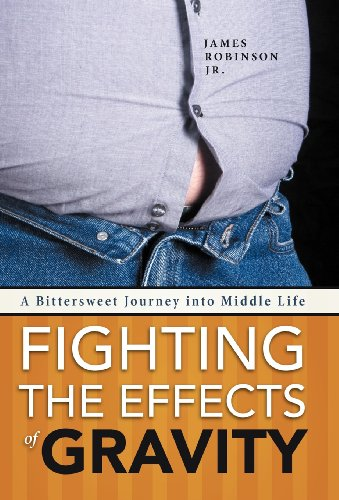 9781462069866: Fighting the Effects of Gravity: A Bittersweet Journey into Middle Life