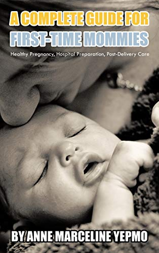 9781462071067: A Complete Guide for First-Time Mommies: Healthy Pregnancy, Hospital Preparation, Post-Delivery Care