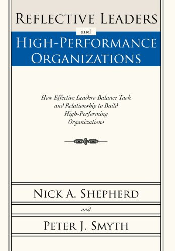 9781462072675: Reflective Leaders and High-Performance Organizations: How Effective Leaders Balance Task and Relationship to Build High Performing Organizations
