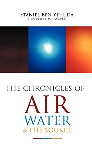 The Chronicles of Air, Water, and the Source: Etaniel Ben C Yehuda