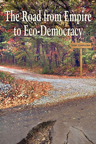 9781462083640: The Road From Empire to Eco-Democracy