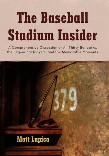 9781462083688: The Baseball Stadium Insider: A Comprehensive Dissection of All Thirty Ballparks, the Legendary Players, and the Memorable Moments