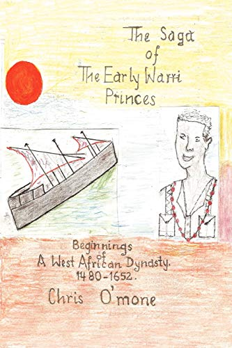 9781462084272: The Saga Of The Early Warri Princes: A History of the Beginnings of a West African Dynasty, 1480-1654