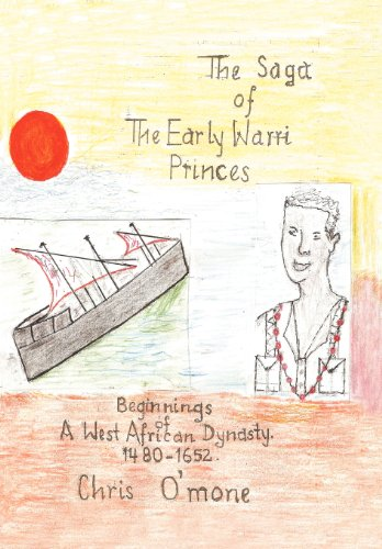 9781462084289: The Saga of the Early Warri Princes: A History of the Beginnings of a West African Dynasty, 1480-1654