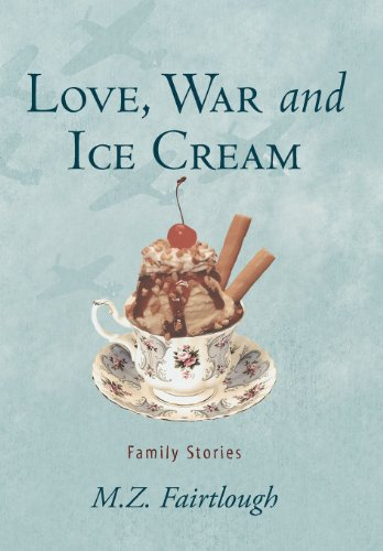 Love, War and Ice Cream: Family Stories: M. Z. Fairtlough