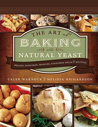 The Art of Baking with Natural Yeast: Breads, Pancakes, Waffles, Cinnamon Rolls and Muffins: ...