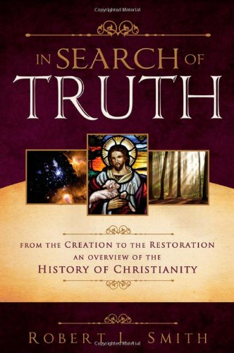 9781462110513: In Search of Truth: From the Creation to the Restoration, An Overview of the History of Christianity