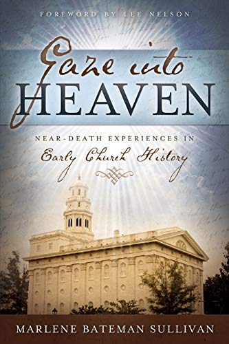 Gaze Into Heaven: Near-Death Experiences in Early Church History: Sullivan, Marlene Bateman