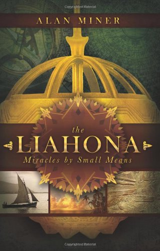 The Liahona: The Magnetic Compass of God: Alan Miner