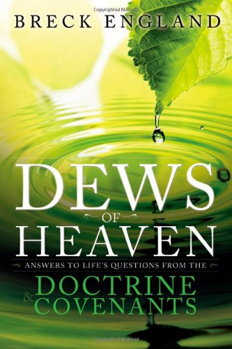 9781462111381: The Dews of Heaven: Answers to Life's Questions from the Doctrine and Covenants