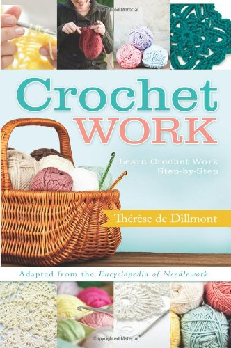 Crochet Work: Adapted from the Encyclopedia of Needlework: Therese de Dillmont