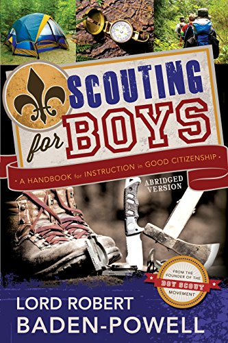 Scouting for Boys: A Handbook for Instruction: Lord Robert Baden-Powell;