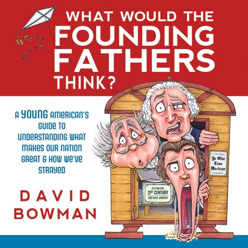 9781462112524: What Would the Founding Father's Think: A Young American's Guide to Understanding What Makes Our Nation Great and How We've Strayed (Audio CD)