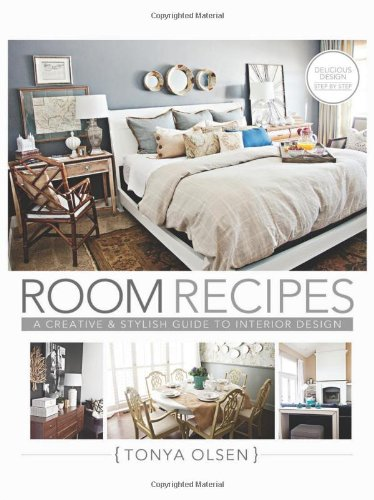 Room Recipes: A Creative and Stylish Guide to Interior Design: Tonya Olsen