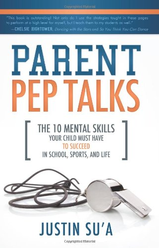 9781462112845: Parent Pep Talks: The Mental Skills Your Child Must Have to Succeed in School, Sports, and Life