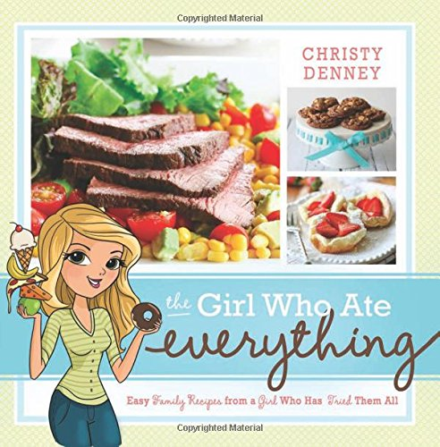 The Girl Who Ate Everything: Easy Family Recipes from a Girl Who Has Tried Them All: Denney, ...