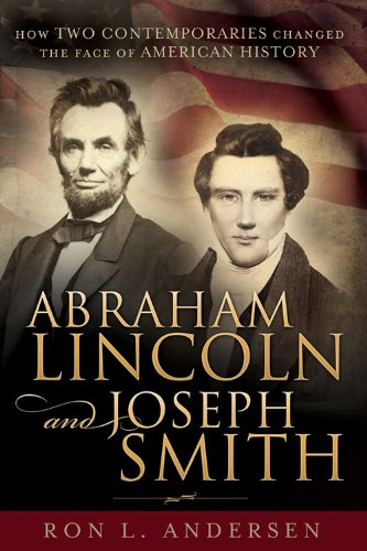 Abraham Lincoln and Joseph Smith: How Two Contemporaries Changed the Face of American History: ...