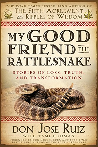My Good Friend the Rattlesnake: Stories of Loss, Truth, and Transformation: don Jose Ruiz; Tami ...