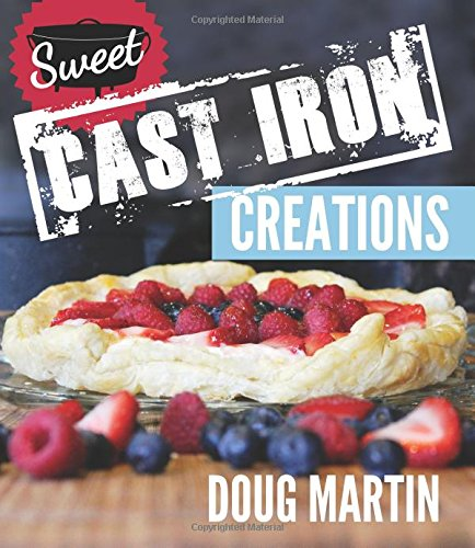 Sweet Cast Iron Creations: Dutch Oven Desserts: Martin, Doug