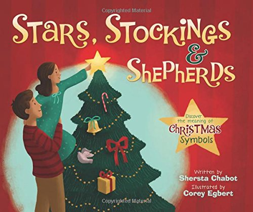 Stars, Stockings, & Shepherds: Discover the Meaning of Christmas Symbols: Chabot, Shersta