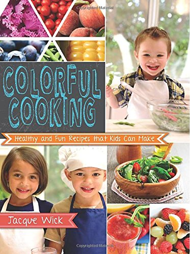 9781462115204: Colorful Cooking: Healthy and Fun Recipes that Kids Can Make