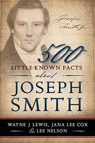 500 Little-Known Facts about Joseph Smith: Lewis, Wayne