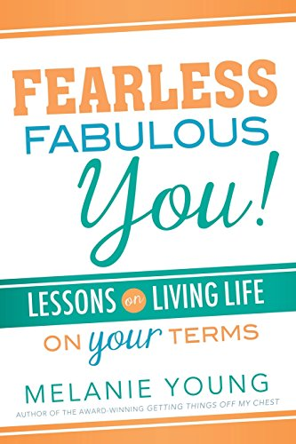 Fearless, Fabulous You!: Lessons on Living Life on Your Terms: Young, Melanie