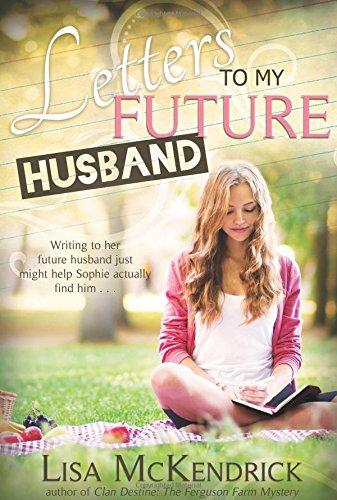 Letters to My Future Husband: McKendrick, Lisa