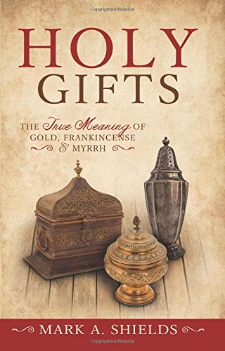 9781462116447: Holy Gifts: The True Meaning of Gold, Frankincense, and Myrrh