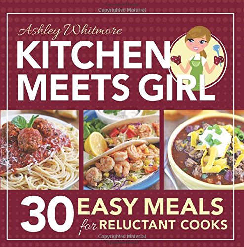 9781462116805: Kitchen Meets Girl: 30 Easy Meals for Reluctant Cooks