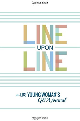 Line Upon Line: An LDS Young Woman's 6-Year Q&A Journal: Lynnae W. Allred