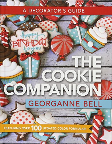 Cookie Companion: A Decorator's Guide: Georgeanne Bell