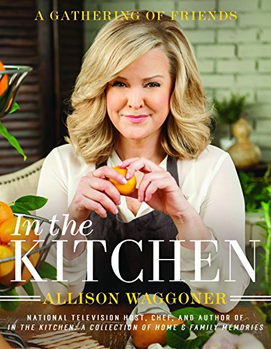 In the Kitchen: A Gathering of Friends: Allison Waggoner